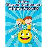 Petites Blagues Amusantes pour Enfants: blagues pour les enfants de 8 a 15 ans - Joli passe temps pour les enfants pour ne pa