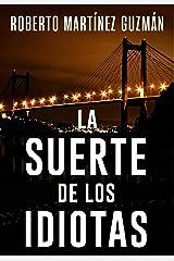 LA SUERTE DE LOS IDIOTAS (Lucas Acevedo 1): Novela negra tan adictiva que la acabarás en un solo día. Versión Kindle