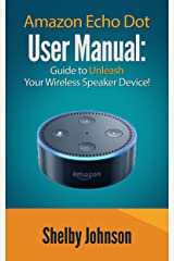 Amazon Echo Dot User Manual: Guide to Unleash your Wireless Speaker Device! (English Edition) Formato Kindle