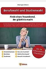 Berufswahl und Studienwahl: Finde einen Traumberuf, der glücklich macht: Enthält Berufstest & Studienwahltest für Jugendliche, Schüler & Erwachsene | Was soll ich werden? Welcher Beruf passt zu mir? Kindle Ausgabe