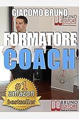 FORMATORE COACH. Strategie di Comunicazione, Leadership, Team Building e Public Speaking per la Formazione.: Formazione Personale, Aziendale, Outdoor per ... Italiano - Anteprima Gratis) (PNL Vol. 3) Formato Kindle