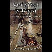 Sorcellerie et Wicca pour les Débutants: Guide de la Wicca: Pratique Magique, Histoire, Traditions, Célébrations…