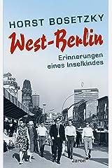 West-Berlin: Erinnerungen eines Inselkindes Kindle Ausgabe