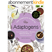 The Complete Guide to Adaptogens: From Ashwagandha to Rhodiola, Medicinal Herbs That Transform and Heal (English Edition…