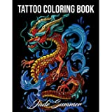 Tattoo Coloring Book: An Adult Coloring Book with Awesome, Sexy, and Relaxing Tattoo Designs for Men and Women (Tattoo…