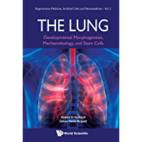 Lung, The: Developmental Morphogenesis, Mechanobiology, And Stem Cells (Regenerative Medicine, Artificial Cells And…