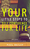 "Your Little Steps to Self Confidence for Life: Includes a free 30 day personal development course ""Little Steps"" (English Edition)"