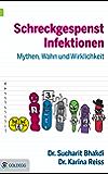 Schreckgespenst Infektionen: Mythen, Wahn und Wirklichkeit