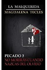 Pecado 3: No Morirás cuando Nazcas del Olvido (La Malquerida) Versión Kindle