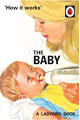 How it Works: The Baby (Ladybird for Grown-Ups) (Ladybirds for Grown-Ups) Hardcover