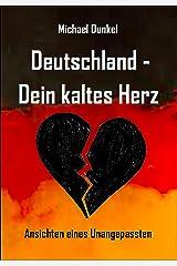 Deutschland - Dein kaltes Herz: Ansichten eines Unangepassten Kindle Ausgabe