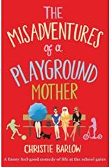 The Misadventures of a Playground Mother: A funny feel-good comedy of life at the school gates (A School Gates Comedy Book 2) Kindle Edition