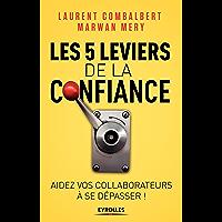 Les 5 leviers de la confiance: Aider vos collaborateurs à se dépasser (EYROLLES)