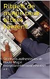 Rituels de magie pour attirer l'argent: Six rituels authentiques de Haute Magie exceptionnellement révélés !