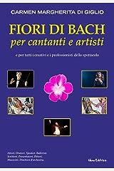 Fiori di Bach per cantanti e artisti. Manuale di floriterapia per gli artisti e i professionisti dello spettacolo (Strategie per il successo) Formato Kindle