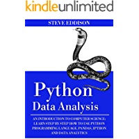 Python Data Analysis: An Introduction to Computer Science: Learn Step By Step How to Use Python Programming Language…