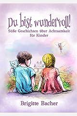 """Süße Geschichten über Achtsamkeit für Kinder: """"Du bist wundervoll!"""" – inspirierendes Kinderbuch (bunt illustriert, Geschenkbuch für Kinder) (Inspirierende Kinderbücher für starke Kinder 3) Kindle Ausgabe"""