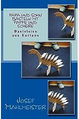 Papa und Sohn basteln mit Pappe und Schere: Basteleien aus Kartons Kindle Ausgabe