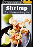 Shrimp: The Ultimate Recipe Guide (English Edition)