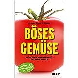 Böses Gemüse: Wie gesunde Nahrungsmittel uns krank machen. Lektine - die versteckte Gefahr im Essen (German Edition)