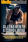 ALLENAMENTO A CORPO LIBERO: La guida completa al Calisthenics: 12 MESI DI ALLENAMENTI PER AUMENTARE LA MASSA E LA DEFINIZIONE MUSCOLARE (Accademia del Fitness)