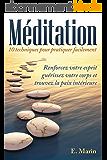 Méditation: 10 Techniques pour Pratiquer Facilement: Renforcez votre Esprit, Guérissez votre Corps et Trouvez la Paix Intérieure