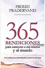 365 BENDICIONES PARA SANARME A MÍ MISMO Y AL MUNDO: Vivir realmente la espiritualidad personal en la vida diaria (Testimonios nº 12) (Spanish Edition) Kindle Edition