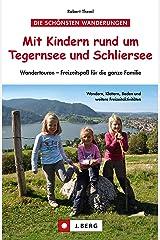 Wandern mit Kindern rund um Tegernsee und Schliersee: Erlebnistouren und Hüttenwanderungen für Familien, mit Wanderungen am Spitzingsee und bei Bayrischzell Kindle Ausgabe