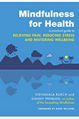 Mindfulness for Health: A practical guide to relieving pain, reducing stress and restoring wellbeing Kindle Edition