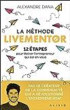 La Méthode LiveMentor - 12 étapes pour libérer l'entrepreneur qui est en vous. Le livre référence qui mélange entrepreneuriat et développement personnel