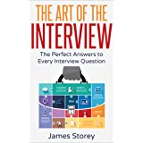 Interview: The Art of the Interview: The Perfect Answers to Every Interview Question (Interview Questions and Answers, Interv