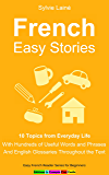 French Easy Stories: 10 Topics from Everyday Life, With Hundreds of Useful Words and Phrases (Sylvie's French Reading…