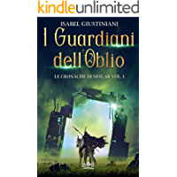 I Guardiani dell'Oblio (Le Cronache di Neiuar Vol. 1)