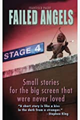 Failed Angels: Small stories for the big screen that were never loved Kindle Edition