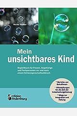 Mein unsichtbares Kind - Begleitbuch für Frauen, Angehörige und Fachpersonen vor und nach einem Schwangerschaftsabbruch Kindle Ausgabe