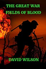 THE GREAT WAR: FIELDS OF BLOOD: ACTION ON THE WESTERN FRONT Kindle Edition