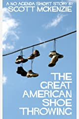 The Great American Shoe Throwing (A No Agenda Short Story) (Gitmo Nation Short Stories Book 6) Kindle Edition
