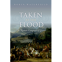 Taken at the Flood: The Roman Conquest of Greece (English Edition)