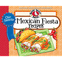Our Favorite Mexican Fiesta Recipes: Over 60 Zesty Recipes for Favorite South-of-the-Border Dishes (Our Favorite Recipes…