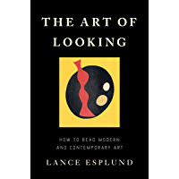 The Art of Looking: How to Read Modern and Contemporary Art (English Edition)