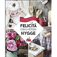 La felicit agrave  con il metodo Hygge  Consigli e ricette per vivere  creare e cucinare secondo lo stile danese