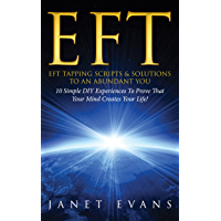 EFT: EFT Tapping Scripts & Solutions To An Abundant YOU: 10 Simple DIY Experiences To Prove That Your Mind Creates Your…