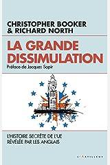La grande dissimulation : L'Histoire secrète de l'UE révélée par les Anglais (French Edition) Kindle Edition
