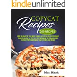 COPYCAT RECIPES: HOW TO MAKE THE 200 MOST FAMOUS AND DELICIOUS RESTAURANT DISHES AT HOME. A STEP-BY-STEP COOKBOOK TO PREPARE