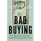Bad Buying: How organisations waste billions through failures, frauds and f*ck-ups