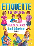 Etiquette for Children Book 1: A Guide to Teach Good Behaviour