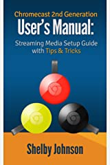 Chromecast 2nd Generation User's Manual Streaming Media Setup Guide with Tips & Tricks (English Edition) Formato Kindle