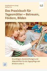 Das Praxisbuch für Tagesmütter - Betreuen, Fördern, Bilden: Grundlagen, Handreichungen und Arbeitshilfen für die Tagespflege Kindle Ausgabe