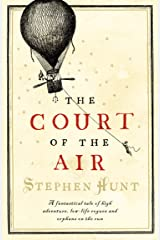 The Court of the Air: A fantastical tale of high adventure, low-life rogues and orphans on the run. Kindle Edition