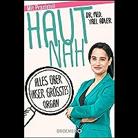 Haut nah: Alles über unser größtes Organ. Neu mit Praxisteil (Erweiterte Ausgabe 2018) (German Edition)